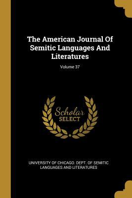 The American Journal Of Semitic Languages And Literatures; Volume 37