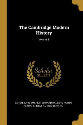 The Cambridge Modern History; Volume 8