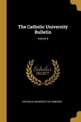The Catholic University Bulletin; Volume 8