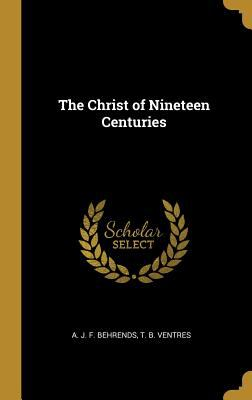 The Christ of Nineteen Centuries