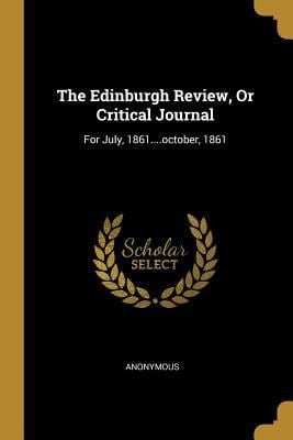 The Edinburgh Review, or Critical Journal: For July, 1861....October, 1861