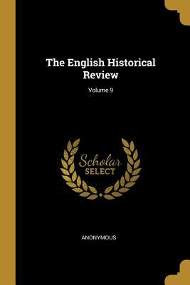 The English Historical Review; Volume 9