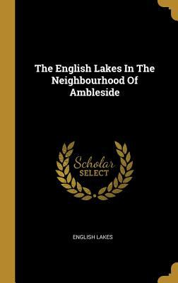 The English Lakes In The Neighbourhood Of Ambleside