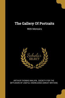 The Gallery Of Portraits: With Memoirs