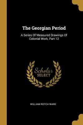 The Georgian Period: A Series Of Measured Drawings Of Colonial Work, Part 12