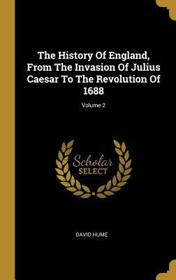 The History Of England, From The Invasion Of Julius Caesar To The Revolution Of 1688; Volume 2