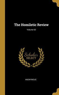 The Homiletic Review; Volume 63