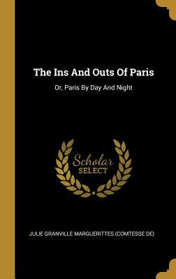The Ins And Outs Of Paris: Or, Paris By Day And Night