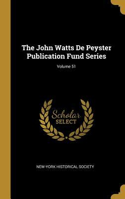 The John Watts De Peyster Publication Fund Series; Volume 51