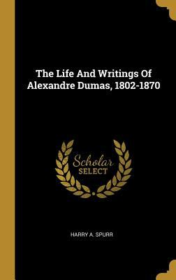 The Life And Writings Of Alexandre Dumas, 1802-1870