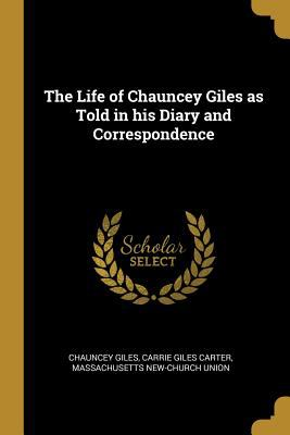 The Life of Chauncey Giles as Told in his Diary and Correspondence