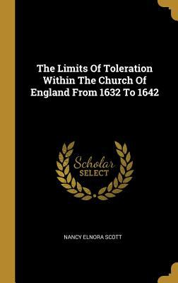 The Limits Of Toleration Within The Church Of England From 1632 To 1642