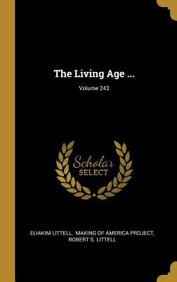 The Living Age ...; Volume 243