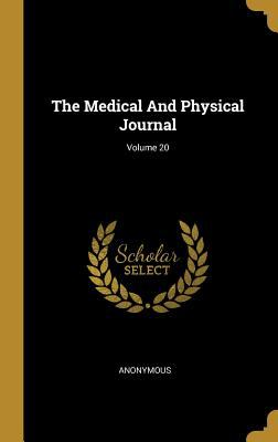 The Medical And Physical Journal; Volume 20