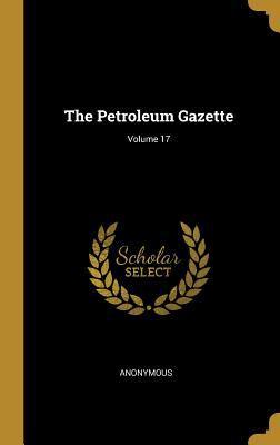The Petroleum Gazette; Volume 17
