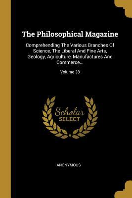 The Philosophical Magazine: Comprehending The Various Branches Of Science, The Liberal And Fine Arts, Geology, Agriculture, Manufactures And Commerce.