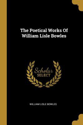The Poetical Works Of William Lisle Bowles