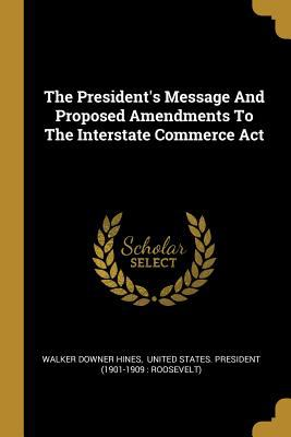 The President's Message And Proposed Amendments To The Interstate Commerce Act