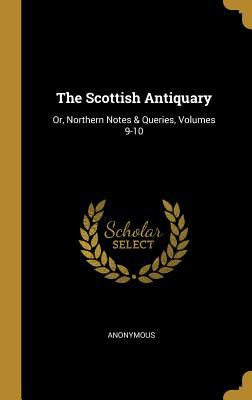The Scottish Antiquary: Or, Northern Notes & Queries, Volumes 9-10