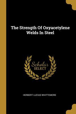 The Strength Of Oxyacetylene Welds In Steel