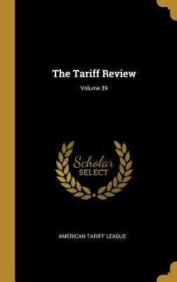 The Tariff Review; Volume 39