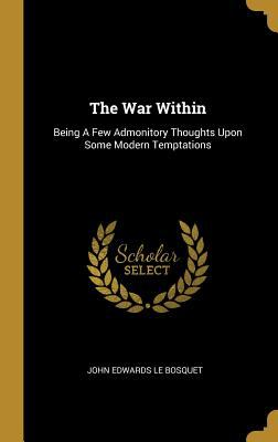 The War Within: Being a Few Admonitory Thoughts Upon Some Modern Temptations
