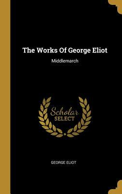 The Works Of George Eliot: Middlemarch