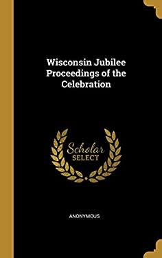 Wisconsin Jubilee Proceedings of the Celebration