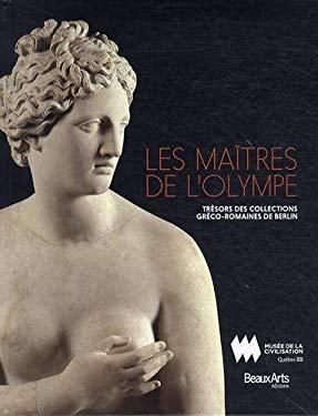 Les matres de l'Olympe : Trsors des collections grco-romaines de Berlin - Breton, Jean-Jacques, Bonnechere, Pierre, Brul, Pierre, Fron