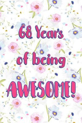 68 Years Of Being Awesome: Lined Journal / Notebook -  Cute and Funny 68 yr Old Gift, Fun And Practical Alternative to a Card - 68th Birthday Gifts Fo