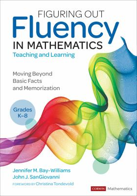 Figuring Out Fluency in Mathematics Teaching and Learning, Grades K-8: Moving Beyond Basic Facts and Memorization (Corwin Mathematics Series)