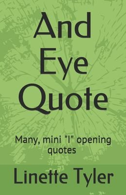 """And Eye Quote: Many, mini """"I"""" opening quotes about life challenges and lessons."""