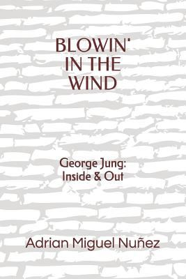 BLOWIN' IN THE WIND: George Jung: Inside & Out