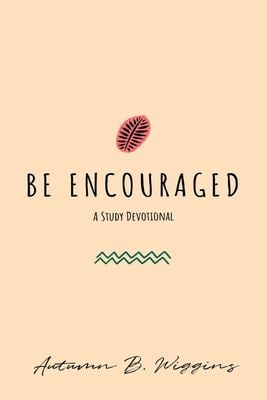 Be Encouraged: A Study Devotional