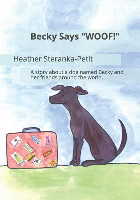 "Becky Says ""WOOF!"": A story about a dog named Becky and her friends around the world."