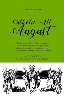 Catholic All August: Traditional Catholic prayers, Bible passages, songs, and devotions for the month of the Immaculate Heart of Mary (Catholic All Ye