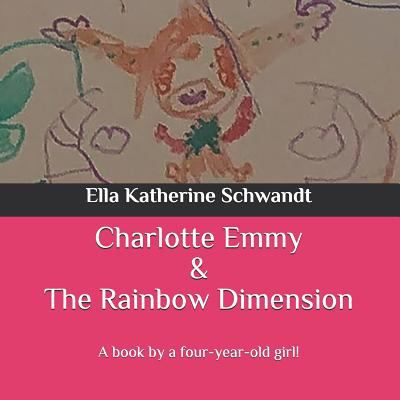Charlotte Emmy & The Rainbow Dimension: A book by a four-year-old girl!