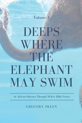 Deeps Where the Elephant May Swim: An African Odyssey Through 50 Key Bible Verses