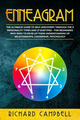 Enneagram: The Ultimate Guide to SELF-DISCOVERY through the 9 PERSONALITY TYPES and 27 SUBTYPES  For Beginners Who Wish to Develop their Understanding