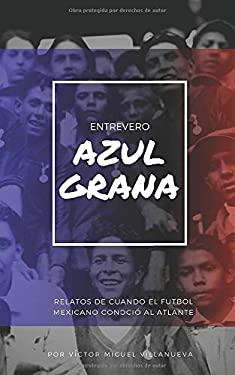 Entrevero Azulgrana: Relatos de cuando el futbol mexicano conoci al Atlante (Spanish Edition)