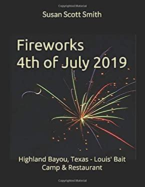 Fireworks 4th of July 2019: Highland Bayou, Texas - Louis' Bait Camp & Restaurant