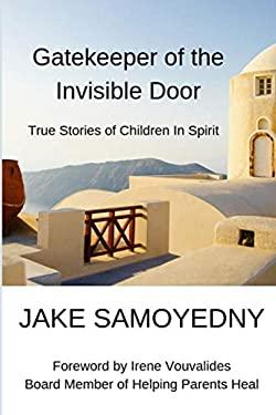 Gatekeeper of the Invisible Door: True Stories of Children In Spirit