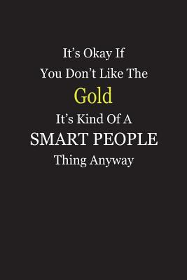 Its Okay If You Dont Like The Gold Its Kind Of A Smart People Thing Anyway: Blank Lined Notebook Journal