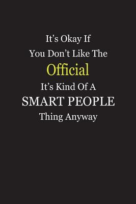 Its Okay If You Dont Like The Official Its Kind Of A Smart People Thing Anyway: Blank Lined Notebook Journal