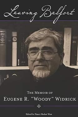 "Leaving Belfort: The Memoir of Eugene R. ""Woody"" Widrick"