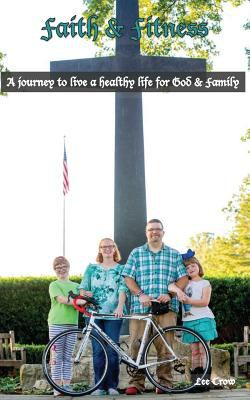 Lee's Faith & Fitness: The story of my journey to live a healthy life for God & family