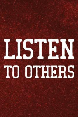Listen To Others: Daily Success, Motivation and Everyday Inspiration For Your Best Year Ever, 365 days to more Happiness Motivational Year Long Journa