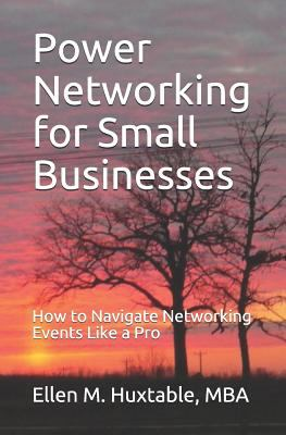 Power Networking for Small Businesses: How to Navigate Networking Events Like a Pro