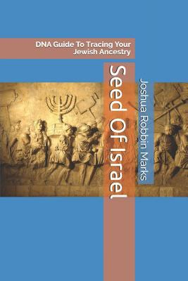Seed Of Israel: DNA Guide To Tracing Your Jewish Ancestry