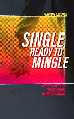 Single and Ready to Mingle: Gods principles for relating, dating & mating